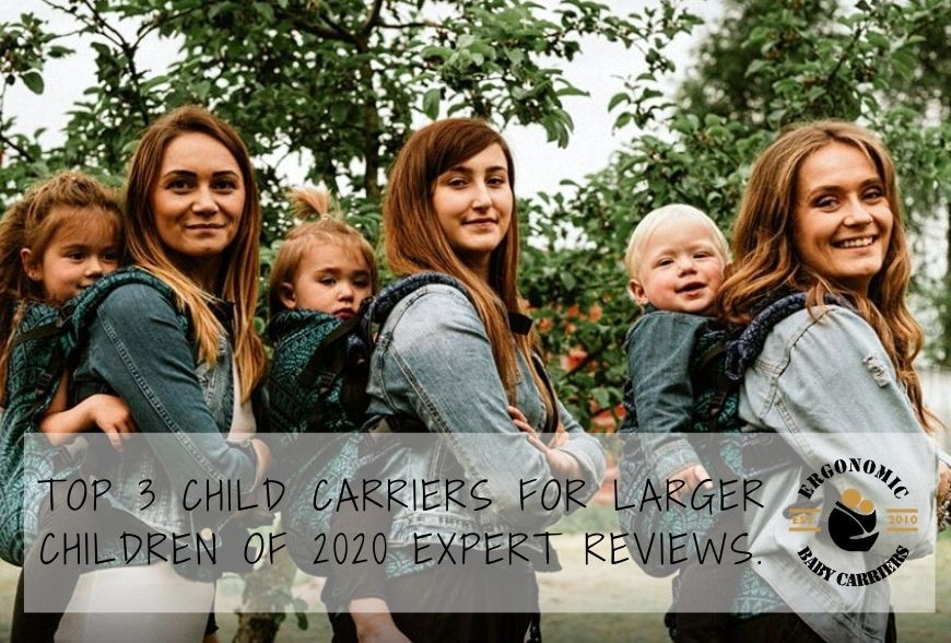 What is the best child carrier for larger children ? Top 3 child carriers of 2020 expert reviews.