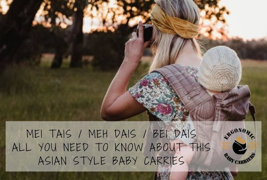 Mei Tai / Meh Dai / Bei Dai :  All you need to know about this asian style baby carrier and half buckle carriers